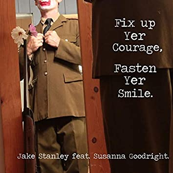 Fix Up Yer Courage, Fasten Yer Smile (feat. Susanna Goodright)