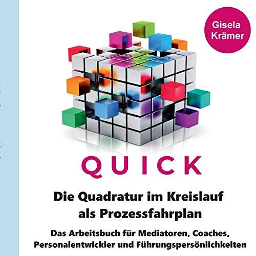 Die Quadratur im Kreislauf als Prozessfahrplan: Das Arbeitsbuch für Mediatoren, Coaches, Personalentwickler und Führungspersönlichkeiten