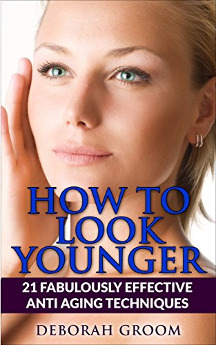 511WNa 0a3L - How To Look Younger: 21 Fabulously Effective Anti Aging & Skin Care Techniques (How to Look Younger - Anti Aging Techniques That Work Book 2)