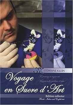 Voyage En Sucre D Art Edition Francais Anglais Italien by Stephane Klein