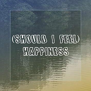 (Should I Feel) Happiness