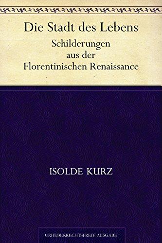 Couverture du livre Die Stadt des Lebens. Schilderungen aus der Florentinischen Renaissance (German Edition)