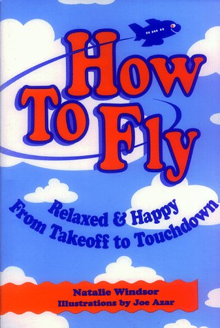 How to Fly: Relaxed and Happy from Takeoff to Touchdown [Idioma Inglés]