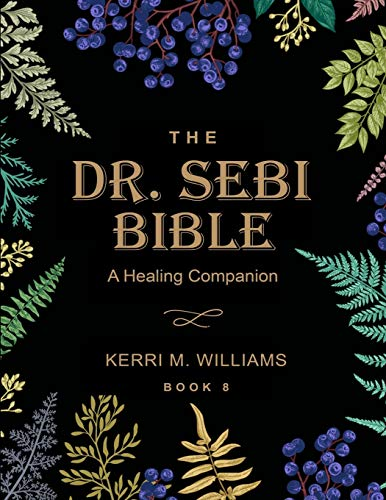THE DR. SEBI BIBLE: A Healing Companion: 7 in 1 Collection for...