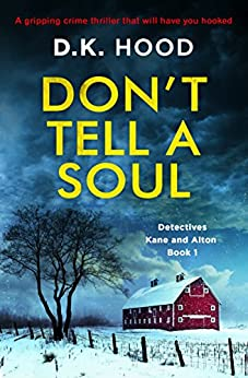 Don't Tell a Soul: A gripping crime thriller that will have you hooked (Detectives Kane and Alton Book 1) by [D.K. Hood]