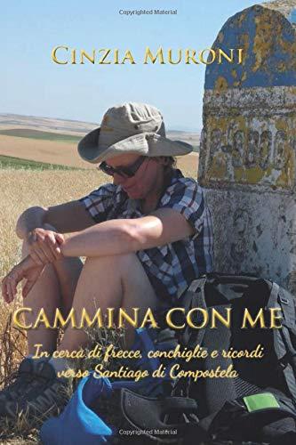 Cammina con me: In cerca di frecce, conchiglie e ricordi verso Santiago di Compostela