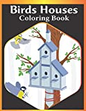 Birds Houses coloring book: An Adult Birds Houses Coloring Book Featuring Cute birds houses, tress and fantasy houses scenes for relaxation (bird house coloring book)