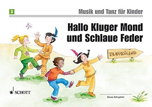 Hallo Kluger Mond Und Schlaue Feder: Unterrichtswerk zur Früherziehung. Band 3. Kinderheft. (Musik und Tanz für Kinder - Neuausgabe)