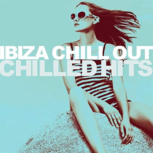 Ibiza Chill Out & Various artists