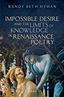 Impossible Desire and the Limits of Knowledge in Renaissance Poetry