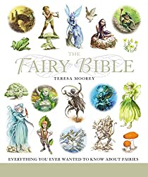 Image: The Fairy Bible: The Definitive Guide to the World of Fairies (Mind Body Spirit Bibles) | Paperback: 400 pages | by Teresa Moorey (Author). Publisher: Sterling; 1st edition (July 1, 2008)