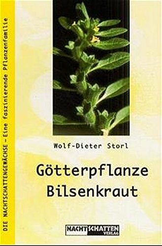Götterpflanze Bilsenkraut: Die kulturträchtigste Nachtschatten-Pflanze: Die Nachtschattengewächse - Eine faszinierende Pflanzenfamilie (Die Nachtschatten / Eine faszinierende Pflanzenfamilie)