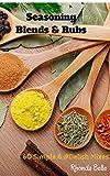 Seasoning Blends & Rubs: 60 Simple & #Delish Mixes (60 Super Recipes Book 29) (English Edition)