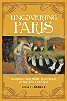 Uncovering Paris Scandals and Nude Spectacles: Scandals and Nude Spectacles in the Belle Epoque