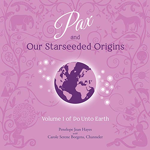 Pax and Our Starseeded Origins Audiobook By Penelope Jean Hayes, Carole Serene Borgens cover art