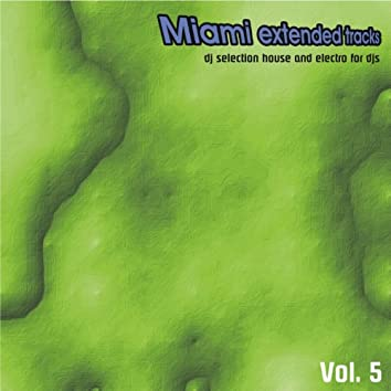 Miami Extended Tracks, Vol. 5 (DJ Selection and Electro for Djs)