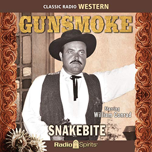 Gunsmoke     Snakebite              By:                                                                                                                                 Original Radio Broadcast                               Narrated by:                                                                                                                                 William Conrad,                                                                                        Parley Baer,                                                                                        Howard McNear,                   and others                 Length: 8 hrs and 19 mins     Not rated yet     Overall 0.0