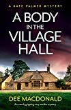 A Body in the Village Hall: An utterly gripping cozy murder mystery: 1 (A Kate Palmer Novel)