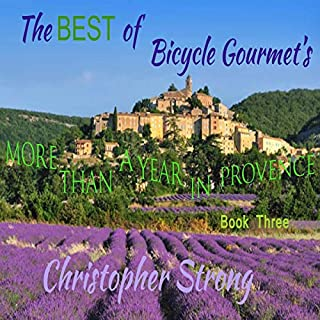 The Best of Bicycle Gourmet's - More Than a Year in Provence - Book Three                   By:                                                                                                                                 Christopher Strong                               Narrated by:                                                                                                                                 Christopher Strong                      Length: 1 hr and 25 mins     Not rated yet     Overall 0.0