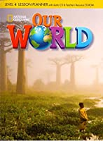 Our World 4: Lesson Planner with Audio CD and Teacher's Resources CD-ROM