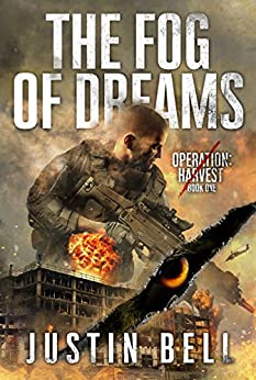 The Fog of Dreams (A Military Techno-Thriller): Operation: Harvest Book One (Operation Harvest 1) by [Justin Bell]