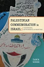 Palestinian Commemoration in Israel: Calendars, Monuments, and Martyrs (Stanford Studies in Middle Eastern and Islamic Societies and Cultures)