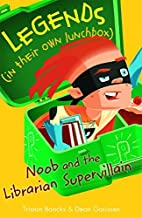 Noob and the Librarian Supervillain (Legends in Their Own Lunchbox) by Tristan Bancks (2015-01-01)