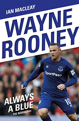 Wayne Rooney: Always a Blue - The Biography (English Edition)