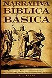 Narrativa Biblica Basica: Presentando y preparando historias bíblicas para el evangelismo, discipulado, entrenamiento y ministerio