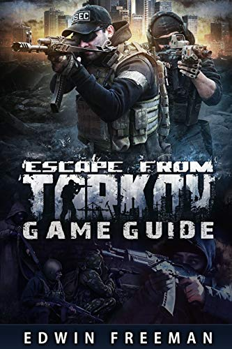 Escape From Tarkov Game Guide: Suitable for beginner and advanced players that need help with the basics as well as information about the maps, looting, traind and other game systems