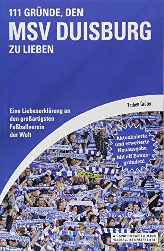 111 Gründe, den MSV Duisburg zu lieben: Eine Liebeserklärung an den großartigsten Fußballverein der Welt - Aktualisierte und erweiterte Neuausgabe. Mit 11 Bonusgründen!