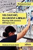 Nel Caucaso, da Grozny a Beslan: Reportage dalla provincia dell'impero russo (Orienti) (Italian Edition)