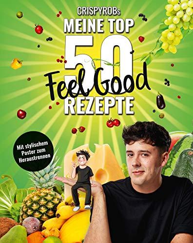 CrispyRobs meine Top 50 Feel Good Rezepte: Schnelle und einfache Gerichte für Leib und Seele (Meine-Top-50-Rezepte, Band 2)