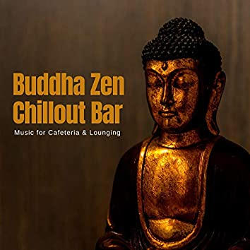 Buddha Zen Chillout Bar - Music For Cafeteria & Lounging