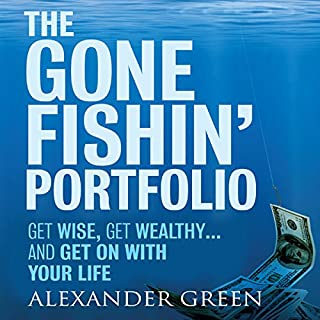 The Gone Fishin' Portfolio     Get Wise, Get Wealthy...and Get on With Your Life (Unabridged)              By:                                                                                                                                 Alexander Green,                                                                                        Steve Sjuggerud                               Narrated by:                                                                                                                                 Erik Synnestvetd                      Length: 5 hrs and 37 mins     7 ratings     Overall 4.4