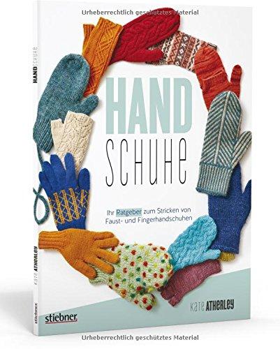 Handschuhe: Ihr Ratgeber zum Stricken von Faust- und Fingerhandschuhen