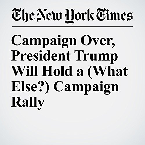 Campaign Over, President Trump Will Hold a (What Else?) Campaign Rally copertina