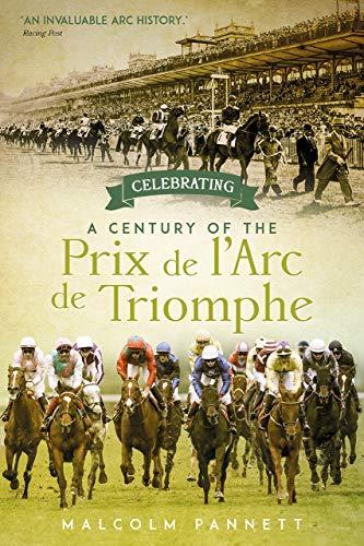 Celebrating a Century of the Prix De L'arc De Triomphe: The History of Europe's Greatest Horse Race