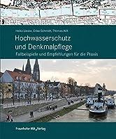 Hochwasserschutz und Denkmalpflege: Fallbeispiele und Empfehlungen fr die Praxis