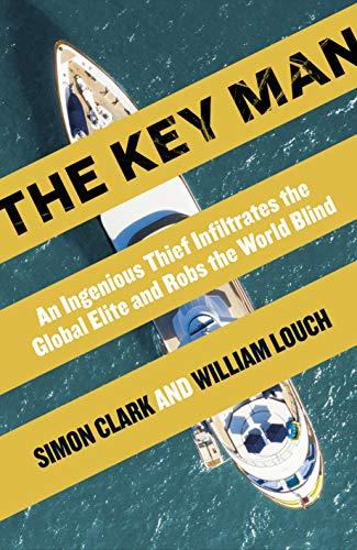 The Key Man: The True Story of How the Global Elite Was Duped by a Capitalist Fairy Tale (English Edition)