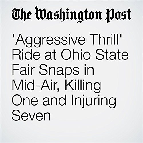 'Aggressive Thrill' Ride at Ohio State Fair Snaps in Mid-Air, Killing One and Injuring Seven copertina