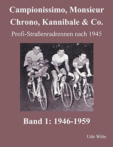Campionissimo, Monsieur Chrono, Kannibale & Co.: Profi-Straßenradrennen nach 1945, Band 1:...
