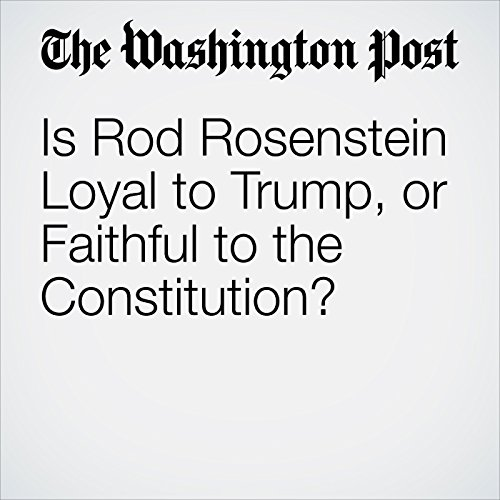 Is Rod Rosenstein Loyal to Trump, or Faithful to the Constitution? copertina
