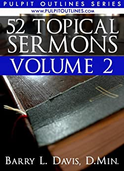 52 Topical Sermons Volume 2 (Pulpit Outlines) by [Barry L. Davis]
