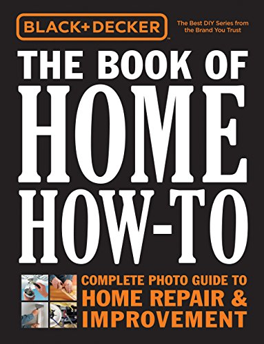 Black & Decker The Book of Home How-to, Updated 2nd Edition: The Complete Photo Guide to Home Repair & Improvement