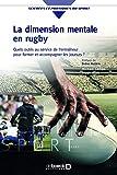 La dimension mentale en rugby: Quels outils au service de l'entraîneur pour former et accompagner les joueurs ? (2016)