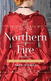 Northern Fire (Torn Asunder Series Book 2) by [Tara Cowan]