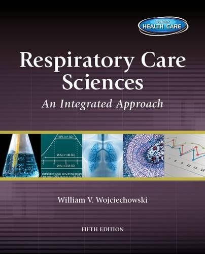 RESPIRATORY CARE SCIENCES AN INTEGRATED APPROACH 5ED (PB 2015)