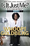 Is It Just Me?: Or Is It Nuts out There? - Whoopi Goldberg