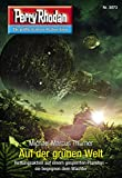 Perry Rhodan 3073: Auf der grünen Welt: Perry Rhodan-Zyklus 'Mythos' (Perry Rhodan-Erstauflage)